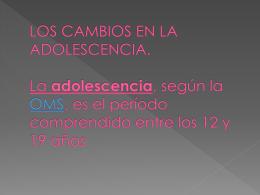 LOS CAMBIOS EN LA ADOLESCENCIA. La adolescencia,