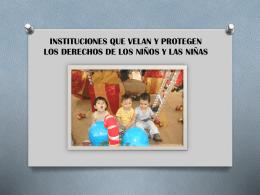 INSTITUCIONES QUE VELAN Y PROTEGEN LOS DERECHOS DE