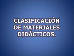 CLASIFICACIÓN DE MATERIALES DIDÁCTICOS.