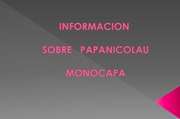 INFORMACION SOBRE PAPANICOLAU MONOCAPA