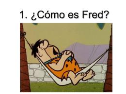 1. ¿Cómo es Fred?
