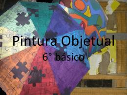Pintura Objetual 6° básico