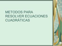 METODOS PARA RESOLVER ECUACIONES CUADRÁTICAS