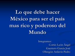 Lo que debe hacer México para ser el país mas rico