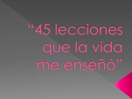 """45 lecciones que la vida me enseñó"""""""