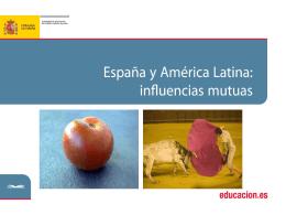 ESPAÑA Y AMERICA LATINA: INFLUENCIAS MUTUAS