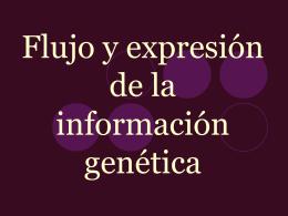 Flujo y expresión de la información genética -