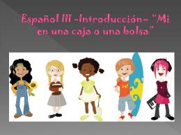"""Español III -Introducción– """"Mi en una caja o una"""