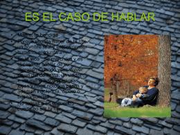 ES EL CASO DE HABLAR