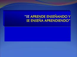 """SE APRENDE ENSEÑANDO Y SE ENSEÑA APRENDIENDO"""""""