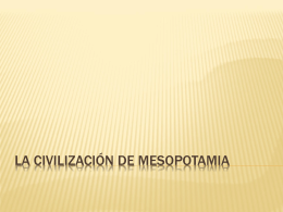 LA CIVILIZACIÓN DE MESOPOTAMIA