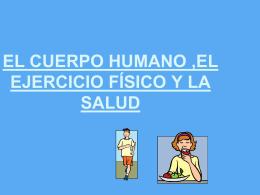 EL CUERPO HUMANO ,EL EJERCICIO FÍSICO Y LA SALUD