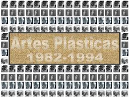 ARTES PLASTICAS 1982-1994