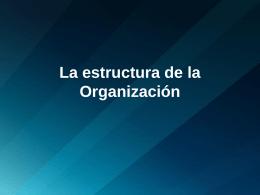 La estructura de la Organización -