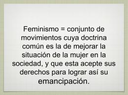 Feminismo = conjunto de movimientos cuya doctrina