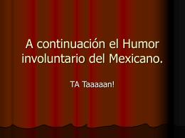 A continuación el Humor involuntario del Mexicano.