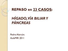 REPASO HÍGADO, VÍA BILIAR Y PÁNCREAS