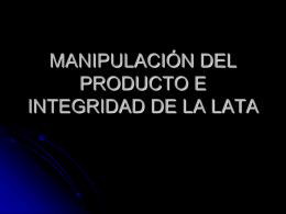 MANIPULACIÓN DEL PRODUCTO E INTEGRIDAD DE LA LATA