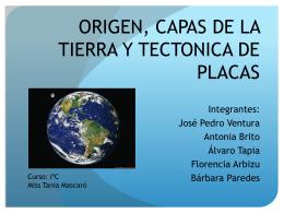 ORIGEN, CAPAS DE LA TIERRA Y TECTONICA DE PLACAS
