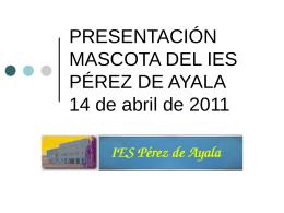 PRESENTACIÓN MÁSCOTA DEL IES PÉREZ DE AYALA 14 de