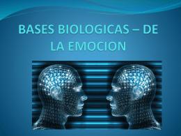 BASES BIOLOGICAS – DE LA EMOCION -