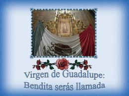 VIRGEN DE GUADALUPE - BENDITA SERÁS LLAMADA