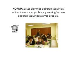 NORMA 1: Los alumnos deberán seguir las