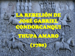LA REBELIÓN DE JOSÉ GABRIEL CONDORCANQUI THUPA