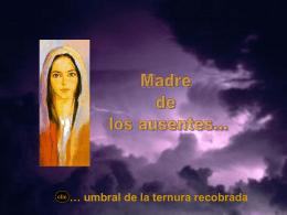 Madre de los ausentes - Capilla De Oración