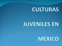 CULTURAS JUVENILES EN MEXICO
