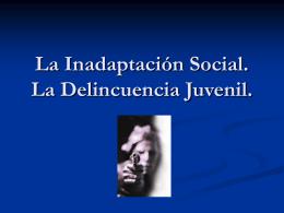 La Inadaptación Social. La Delincuencia Juvenil