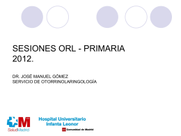 SESIONES ORL - PRIMARIA 2012. DR. JOSÉ MANUEL