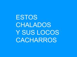 ESTOS CHALADOS Y SUS LOCOS CACHARROS