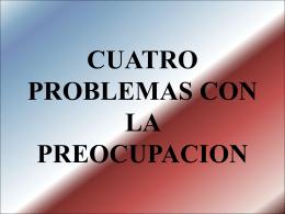 CUATRO PROBLEMAS CON LA PREOCUPACION