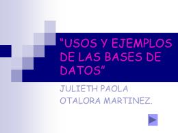 """USOS Y EJEMPLOS DE LAS BASES DE DATOS"""""""