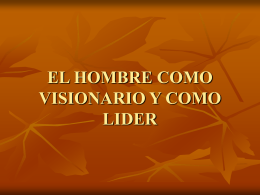 EL HOMBRE COMO VISIONARIO Y COMO LIDER
