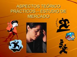 ASPECTOS TEORICO PRACTICOS – ESTUDIO DE MERCADO