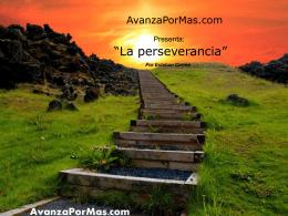 La Perseverancia www.AvanzaPorMas.com