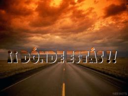 DONDE ESTAS !!