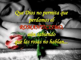 Que Dios no permita que perdamos el ROMANTICISMO, …