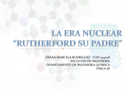 "LA ERA NUCLEAR ""RUTHERFORD SU PADRE"""