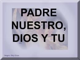 PADRE NUESTRO, DIOS Y TU - Parroquia Santa Maria …