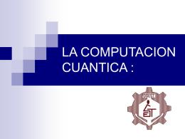 LA COMPUTACION CUANTICA