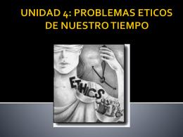 UNIDAD 4: PROBLEMAS ETICOS DE NUESTRO TIEMPO