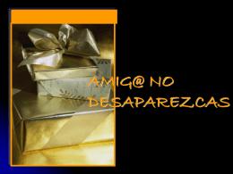 AMIG@ NO DESAPAREZCAS