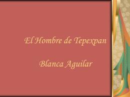 El Hombre de Tepexpan Blanca Aguilar