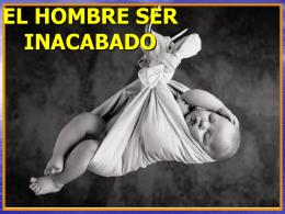 EL HOMBRE SER INACABADO