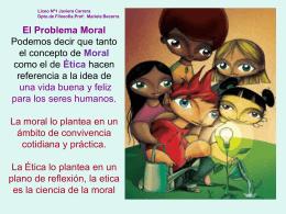 Etica y Moral Podemos decir sobre ambos conceptos, que …