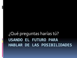 Usando el futuro para hablar de las posibilidades