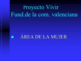 PROYECTO VIVIR. FUND.DE LA COM. VALENCIANA